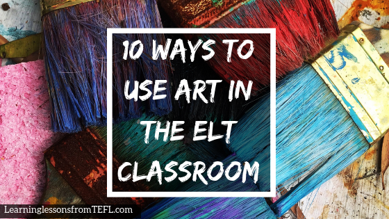10 ways to use art in the ELT classroom