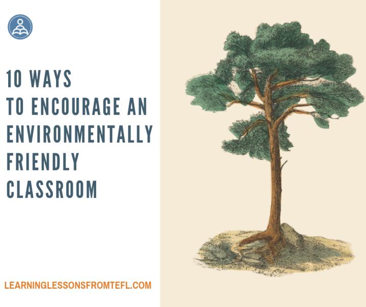 10 ways to encourage an environmentally friendlyclassroom
