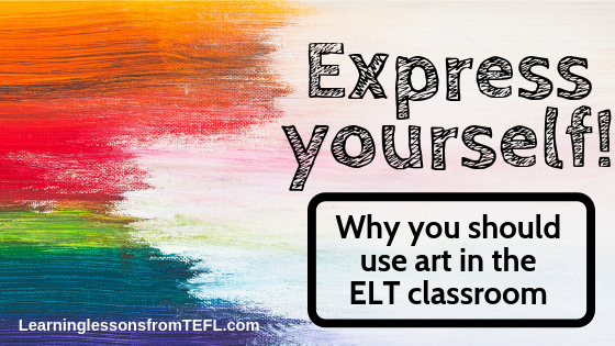 Express yourself! Why you should use art in the ELTclassroom